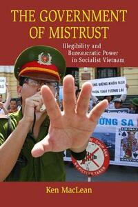 The Government of Mistrust: Illegibility and Bureaucratic Power in Socialist Vietnam - Kenneth Maclean - cover