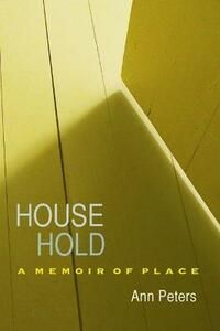 House Hold: A Memoir of Place - Ann Peters - cover
