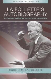 La Follette's Autobiography: A Personal Narrative of Political Experiences - Robert M. La Follette - cover