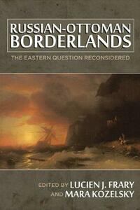 Russian-Ottoman Borderlands: The Eastern Question Reconsidered - cover