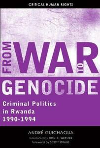 From War to Genocide: Criminal Politics in Rwanda, 1990-1994 - Andre Guichaoua - cover
