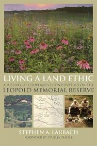 Living a Land Ethic: A History of Cooperative Conservation on the Leopold Memorial Reserve - Stephen A. Laubach - cover