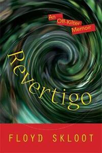 Revertigo: An Off-Kilter Memoir - Floyd Skloot - cover