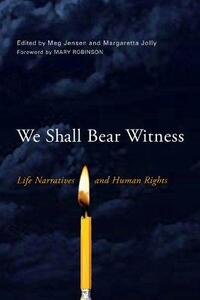 We Shall Bear Witness: Life Narratives and Human Rights - cover