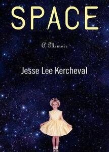 Space: A Memoir - Jesse Lee Kercheval - cover