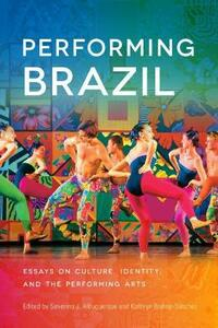 Performing Brazil: Essays on Culture, Identity, and the Performing Arts - cover