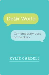 Dear World: Contemporary Uses of the Diary - Kylie Cardell - cover
