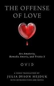 The Offense of Love: Ars Amatoria, Remedia Amoris, and Tristia 2 - Ovid - cover