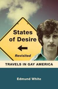 States of Desire Revisited: Travels in Gay America - Edmund White - cover