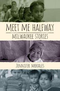 Meet Me Halfway: Milwaukee Stories - Jennifer Morales - cover