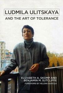 Ludmila Ulitskaya and the Art of Tolerance - Elizabeth A. Skomp,Benjamin M. Sutcliffe - cover