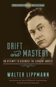 Drift and Mastery: An Attempt to Diagnose the Current Unrest - Walter Lippmann - cover