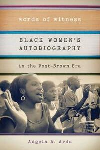 Words of Witness: Black Women's Autobiography in the Post-Brown Era - Angela A. Ards - cover
