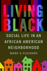 Living Black: Social Life in an African American Neighborhood - Mark S. Fleisher - cover