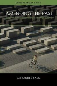 Amending the Past: Europe's Holocaust Commissions and the Right to History - Alexander Karn - cover
