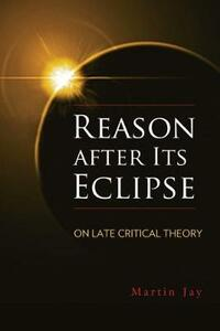 Reason after Its Eclipse: On Late Critical Theory - Martin Jay - cover