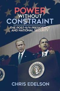 Power without Constraint: The Post-9/11 Presidency and National Security - Chris Edelson - cover