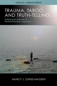 Trauma, Taboo, and Truth-Telling: Listening to Silences in Postdictatorship Argentina - Nancy J. Gates-Madsen - cover