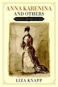 Anna Karenina and Others: Tolstoy's Labyrinth of Plots - Liza Knapp - cover