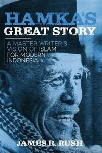 Hamka's Great Story: A Master Writer's Vision of Islam for Modern Indonesia - James R. Rush - cover