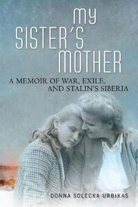 My Sister's Mother: A Memoir - Donna Solecka Urbikas - cover