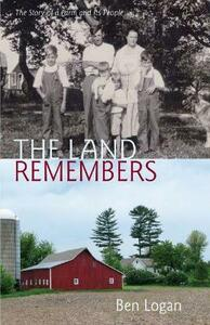 The Land Remembers: A Story of a Farm and Its People - Ben Logan - cover