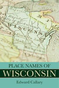 Place Names of Wisconsin - Edward Callary - cover