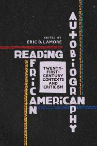 Reading African American Autobiography: Twenty-First-Century Contexts and Criticism - cover