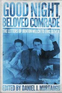 Good Night, Beloved Comrade: The Letters of Denton Welch to Eric Oliver - cover