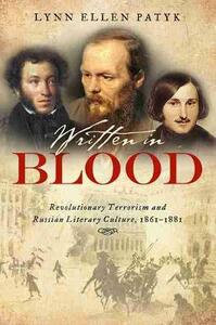 Written in Blood: Revolutionary Terrorism and Russian Literary Culture, 1861-1881 - Lynn Ellen Patyk - cover