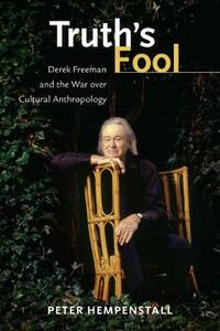 Truth's Fool: Derek Freeman and the War over Cultural Anthropology - Peter Hempenstall - cover