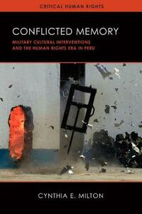 Conflicted Memory: Military Cultural Interventions and the Human Rights Era in Peru - Cynthia E. Milton - cover