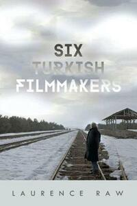 Six Turkish Filmmakers - Laurence Raw - cover