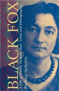 Black Fox: A Life of Emilie Demant Hatt, Artist and Ethnographer - Barbara Sjoholm - cover