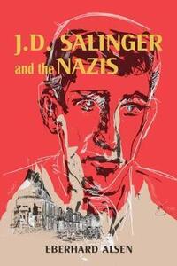 J. D. Salinger and the Nazis - Eberhard Alsen - cover