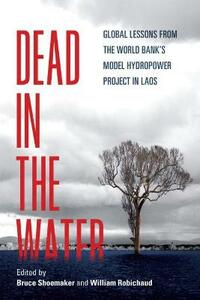 Dead in the Water: Global Lessons from the World Bank's Model Hydropower Project in Laos - cover