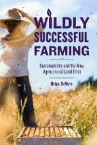 Wildly Successful Farming: Sustainability and the New Agricultural Land Ethic - Brian DeVore - cover