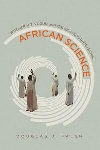 African Science: Witchcraft, Vodun, and Healing in Southern Benin - Douglas J. Falen - cover