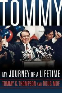 Tommy: My Journey of a Lifetime - Tommy G. Thompson,Doug Moe - cover