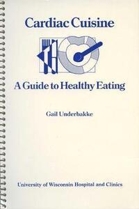 Cardiac Cuisine: Guide to Healthy Eating - Gail Underbakke - cover