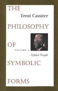 The Philosophy of Symbolic Forms: Volume 2: Mythical Thought - Ernst Cassirer - cover