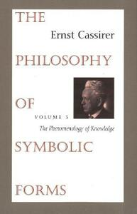 The Philosophy of Symbolic Forms: Volume 3: The Phenomenology of Knowledge - Ernst Cassirer - cover