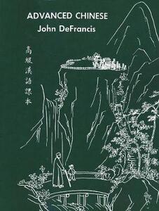 Advanced Chinese - John DeFrancis,Chia-Yee Teng,Chih-Sheng Yung - cover