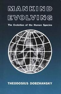 Mankind Evolving: The Evolution of the Human Species - Theodosius Dobzhansky - cover