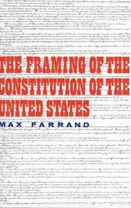 The Framing of the Constitution of the United States - Max Farrand - cover