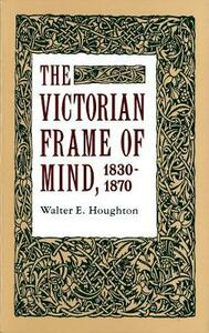 The Victorian Frame of Mind, 1830-1870 - Walter E. Houghton - cover