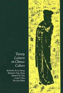 Twenty Lectures on Chinese Culture: An Intermediary Chinese Textbook - Po-Fei Huang,Parker Po-fei Huang,Richard Chang - cover