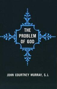 The Problem of God: Yesterday and Today - John Courtney Murray - cover