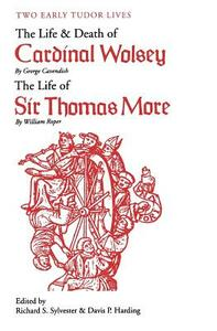 Two Early Tudor Lives: The Life and Death of Cardinal Wolsey by George Cavendish; The Life of Sir Thomas More by William Roper - George Cavendish,William Roper,Ricahrd S. Sylvester - cover