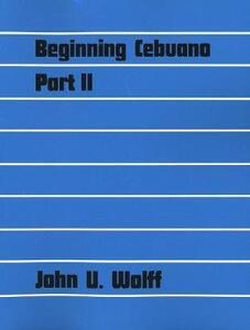 Beginning Cebuano, Part II - John Wolff - cover